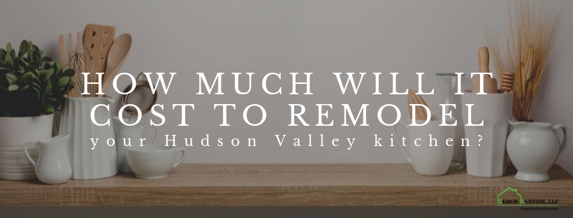 How Much Will It Cost To Remodel Your Hudson Valley Kitchen - Kehoe Kustom Blog Header Image