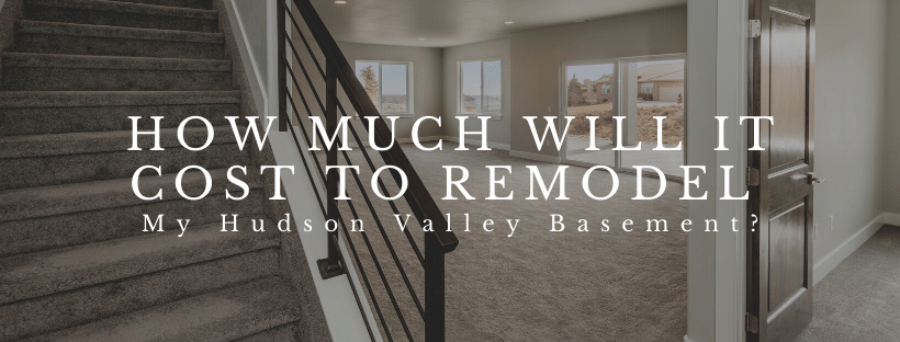 How Much Will It Cost to Remodel My Hudson Valley Basement?